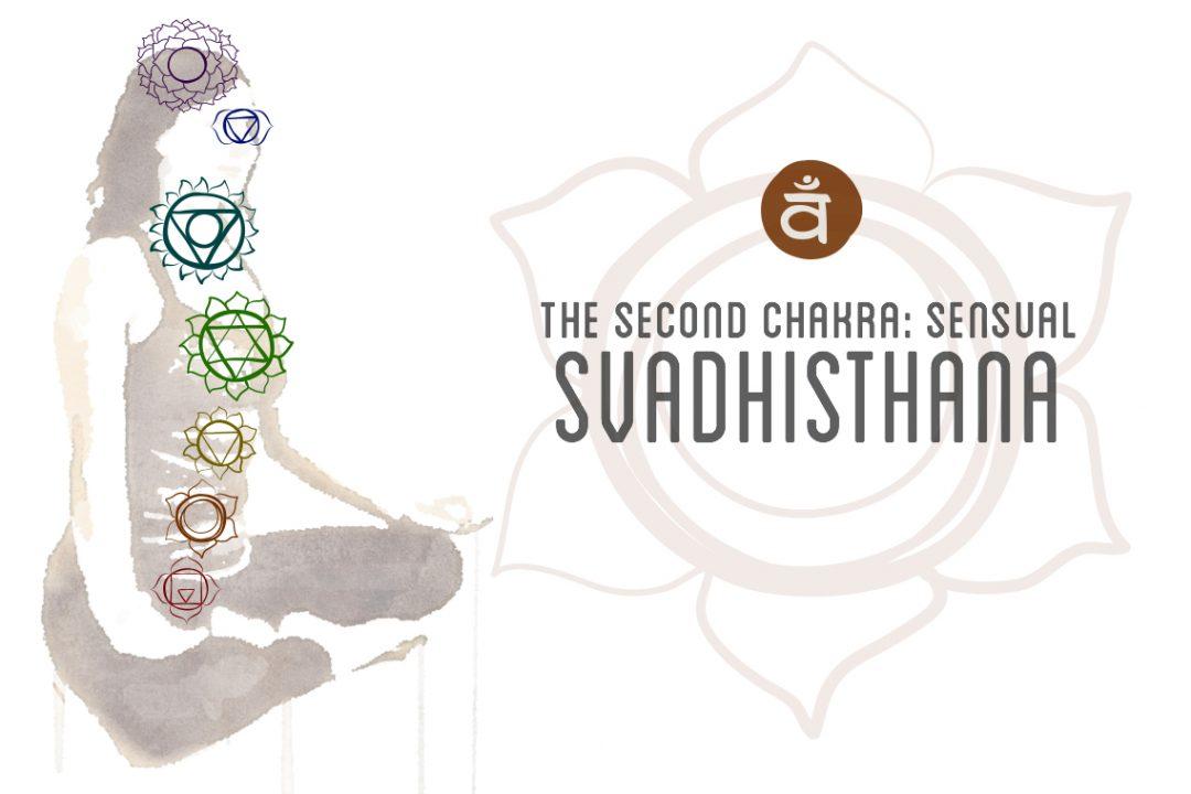 Svadhisthana (sweetness), or Sacral Chakra