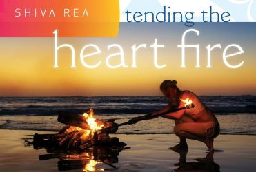 Tending the Heart Fire by Shiva Rea